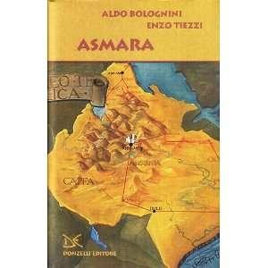 Asmara (9788860364029): Enzo Tiezzi Aldo Bolognini: Books