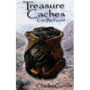Treasure Caches Can Be Found Charles Garrett 9780915920938