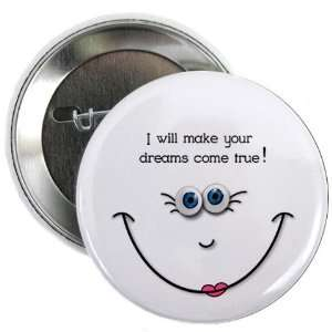 MAKE YOUR DREAMS COME TRUE Funny Face 2.25 inch Pinback Button Badge