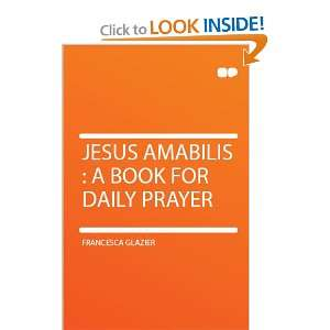 Jesus Amabilis  a Book for Daily Prayer Francesca