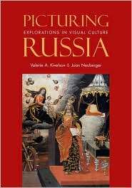 Picturing Russia Explorations in Visual Culture, (0300119615