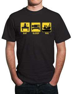 Eat, Sleep, Oil Rig Funny T Shirt. All Sizes