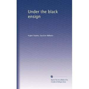 black ensign (9781275371446): Rupert Stanley. Gwatkin Williams: Books