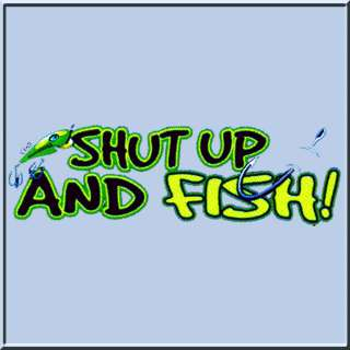 Shut Up And Fish Funny Fishing Shirt S L,XL,2X,3X,4X,5X