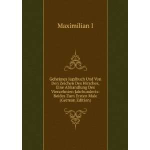 Beides Zum Ersten Male (German Edition) Maximilian I Books