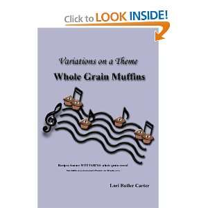 Theme Whole Grain Muffins (9780976354543) Lori Butler Carter Books