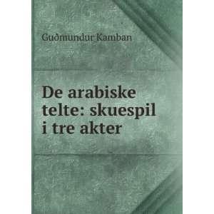 De arabiske telte skuespil i tre akter Guðmundur