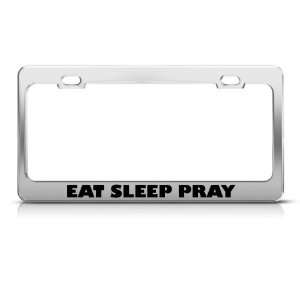 Eat Sleep Pray license plate frame Stainless Metal Tag