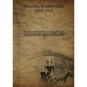 period of early Ameri. v.22: Reuben Gold, 1853 1913 Thwaites: Books