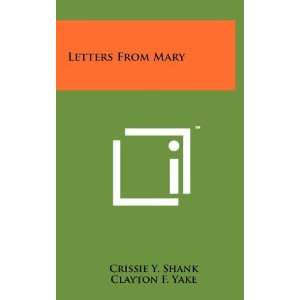From Mary (9781258089825): Crissie Y. Shank, Clayton F. Yake: Books