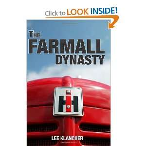 : The Farmall Dynasty: A History Of International Harvester Tractors