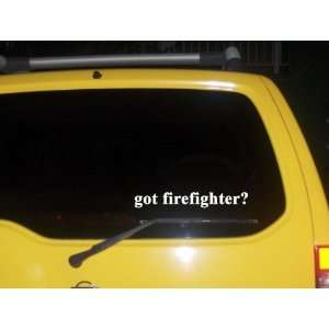 got firefighter? Funny decal sticker Brand New