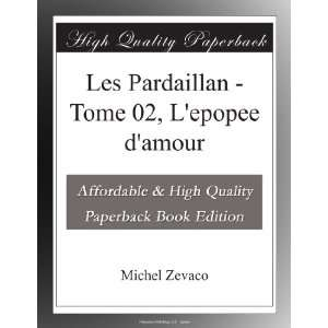 Tome 02, Lepopee damour (French Edition) Michel Zevaco Books