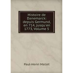 Germund, en 714, jusquen 1773, Volume 5: Paul Henri Mallet: Books