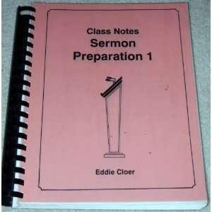 Sermon Preparaion 1 Class Noes Eddie Cloer Books