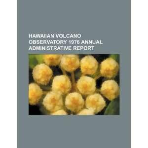 Hawaiian Volcano Observatory 1976 annual administrative