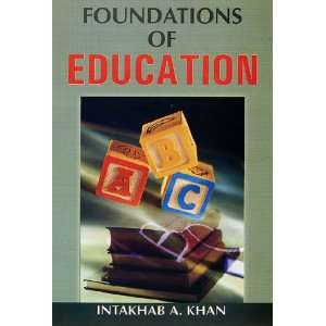Foundations of Education (9788126126200): Dr. Intakhab A. Khan: Books