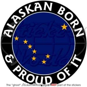 ALASKA Alaskan Born Proud USA 100mm (4) Bumper Sticker