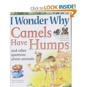 Why Camels Have Humps and Other Questions About Animals (I Wonder Why