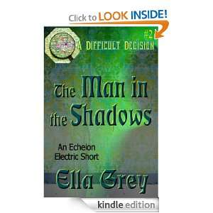The Man in the Shadows (A Difficult Decision) Ella Grey