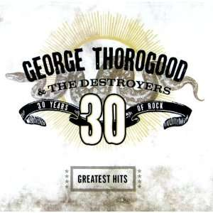 Greatest Hits 30 Year George Thorogood Music