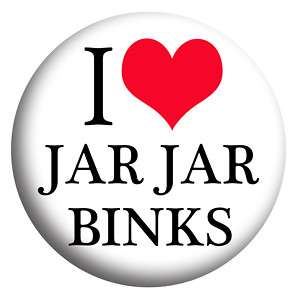 love Jar Jar Binks, Star Wars 25mm Badge George Lucas