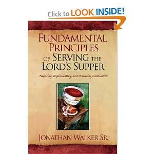 Serving the Lords Supper (9781441539885): Jonathan Sr. Walker: Books