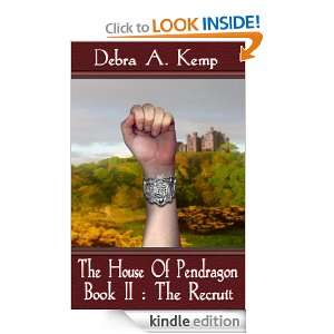 The Recruit [The House Of Pendragon, Book II] Debra A. Kemp