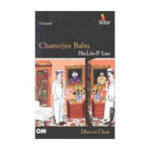Chatterjee Babu   His Life & Lies (9788187107309): Dhruva Chak: Books