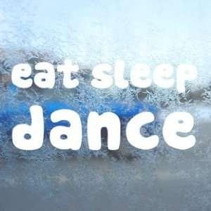 Eat Sleep DANCE White Decal Car Laptop Window Vinyl White