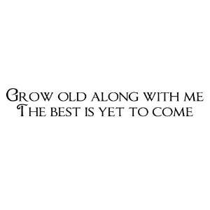 Grow Old Along with Me Vinyl Wall Decal
