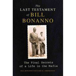 Bill Bonanno The Final Secrets of a Life in the Mafia, Bonanno, Bill