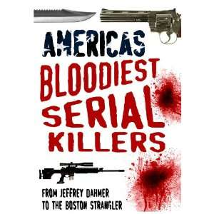 Americas Bloodiest Serial Killers: From Jeffrey Dahmer to
