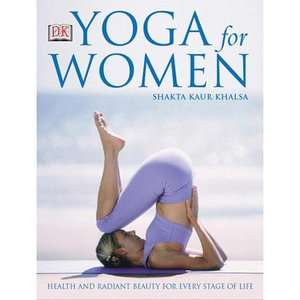 Yoga for Women, Khalsa, Shakta Kaur: Health, Mind & Body